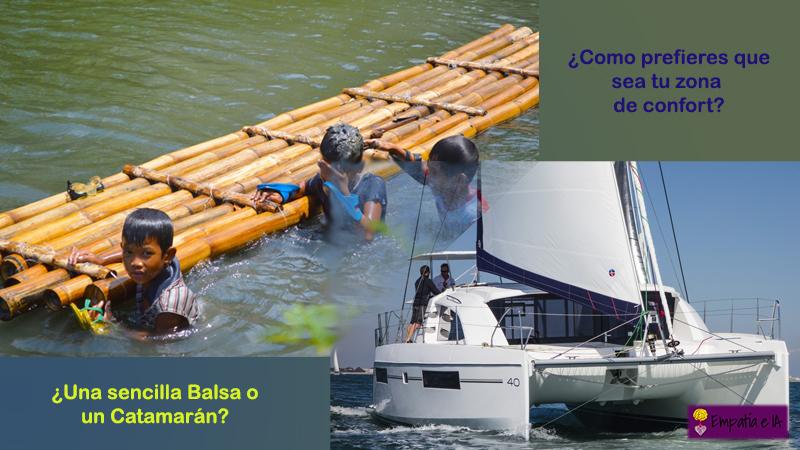 ¿Como prefieres que sea tu zona de confort?  ¿como una sencilla balsa, o como un catamarán?